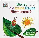 Wo ist die kleine Raupe Nimmersatt?: Ein Klapp- und Spielbuch