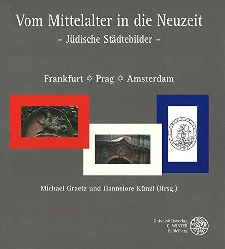 Vom Mittelalter in die Neuzeit: Jüdische Städtebilder. Frankfurt - Prag - Amsterdam. Essayband zur Jubiläumsausstellung.