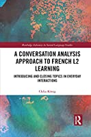 A Conversation Analysis Approach to French L2 Learning: Introducing and Closing Topics in Everyday Interactions