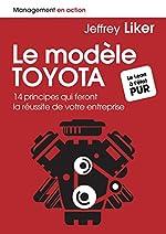 Le modèle Toyota - 14 principes qui feront la réussite de votre entreprise de Jeffrey Liker