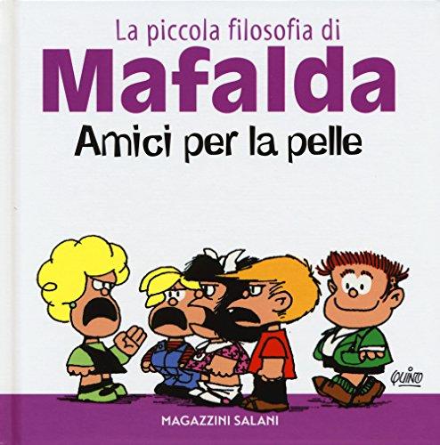 Amici per la pelle. La piccola filosofia di Mafalda