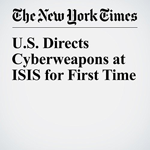 U.S. Directs Cyberweapons at ISIS for First Time cover art