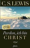Pardon, ich bin Christ: Neu uebersetzt zum 50. Todestag von C.S. Lewis