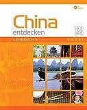 China entdecken - Lehrbuch 3: Ein kommunikativer Chinesisch-Kurs.