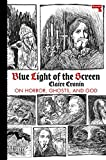 Blue Light of the Screen: On Horror, Ghosts, and God
