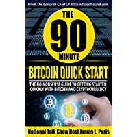 The 90 Minute Bitcoin Quick Start: The No Nonsense Guide To Getting Started Quickly With Bitcoin And Cryptocurrency Kindle Edition by James L. Paris for Free
