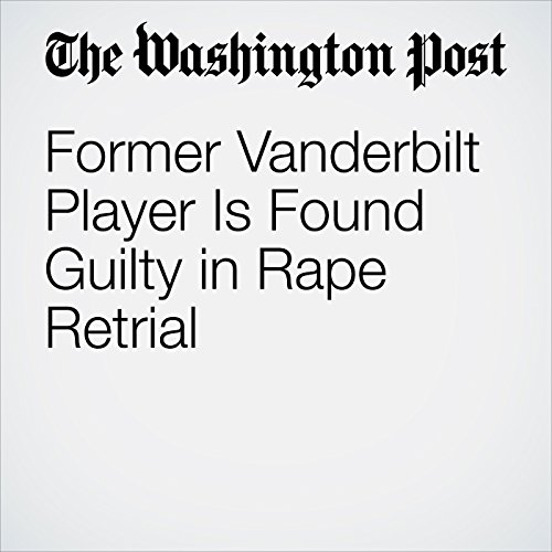 Former Vanderbilt Player Is Found Guilty in Rape Retrial cover art