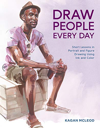 Draw People Every Day: Short Lessons in Portrait and Figure Drawing Using Ink and Color