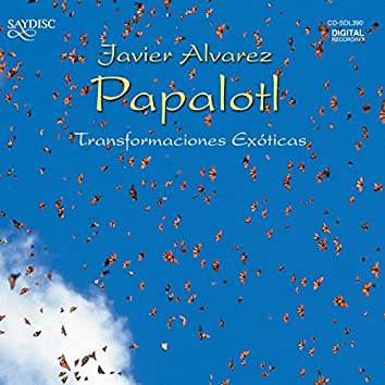 Papalotl - Transformaciones Exóticas - The Music of Javier Alvarez