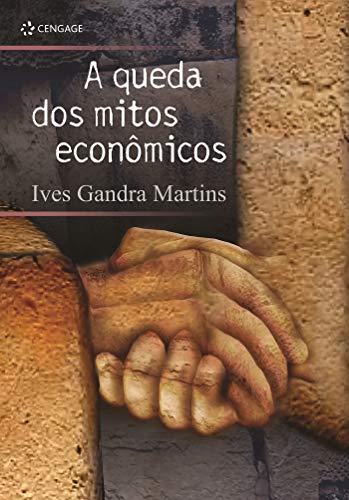 A Queda Dos Mitos Econômicos