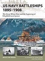 Us Navy Battleships 1895-1908: The Great White Fleet and the Beginning of Us Global Naval Power (New Vanguard)