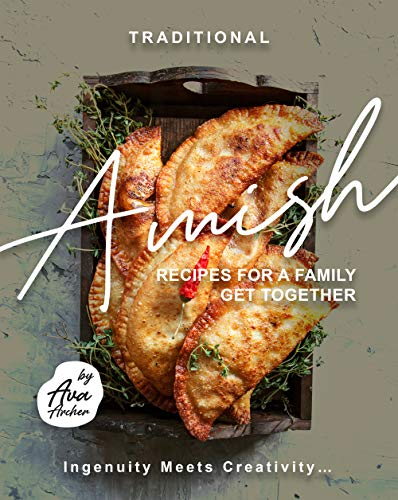 Traditional Amish Recipes for A Family Get Together: Ingenuity Meets Creativity... (English Edition)