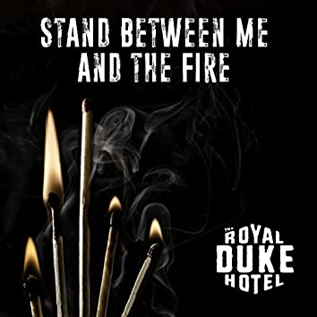Stand Between Me and the Fire