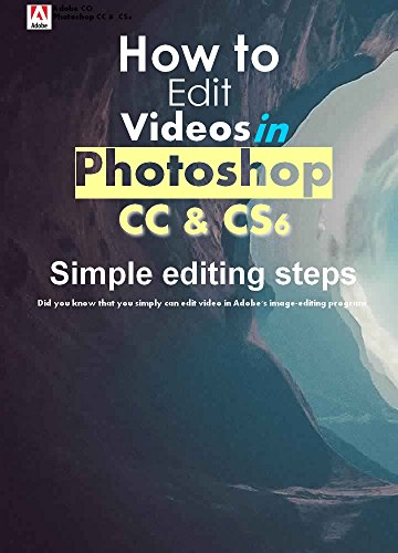 How to edit your own video in Photoshop CC and CS6 ( 6 Simple editing steps ) (English Edition)