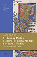 Meditating Death in Medieval and Early Modern Devotional Writing: From Bonaventure to Luther (Oxford Studies in Medieval Literature and Culture)