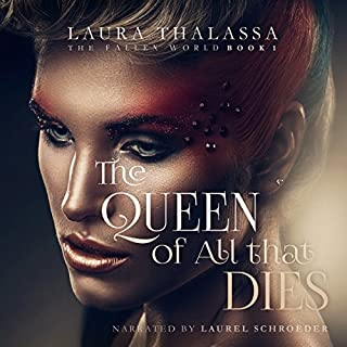 The Queen of All That Dies     The Fallen World, Book 1              Written by:                                                                                                                                 Laura Thalassa                               Narrated by:                                                                                                                                 Laurel Schroeder                      Length: 8 hrs and 16 mins     5 ratings     Overall 4.6