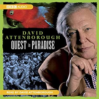 Quest in Paradise                   By:                                                                                                                                 David Attenborough                               Narrated by:                                                                                                                                 David Attenborough                      Length: 2 hrs and 44 mins     24 ratings     Overall 4.7