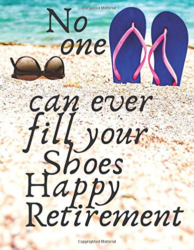 No one can ever fill your shoes happy retirement