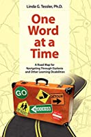 One Word at a Time: A Road Map for Navigating Through Dyslexia and Other Learning