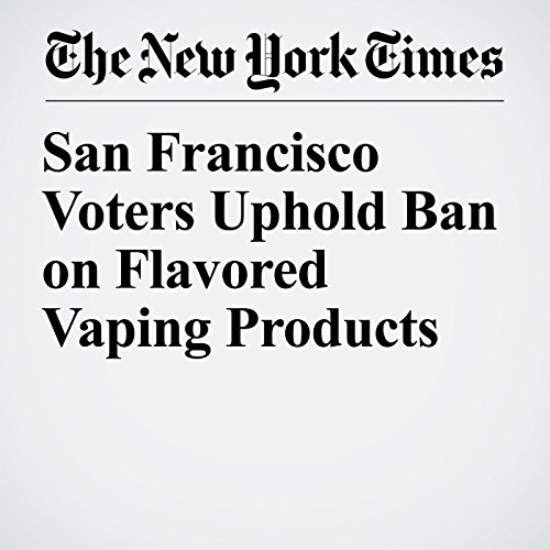 San Francisco Voters Uphold Ban on Flavored Vaping Products copertina