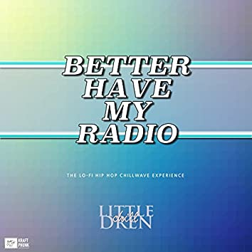 Better Have My Radio - The Lo Fi Hip Hop Chillwave Experience