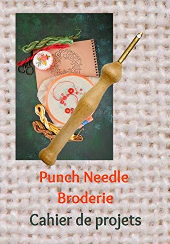 Punch Needle Broderie - Cahier de projets: Carnet de suivi de projets de broderies au stylo à broder | index, liste de matériel, plan d'exécution, ... libres | 124 pages | 7x10 po (env. 18x25 cm)