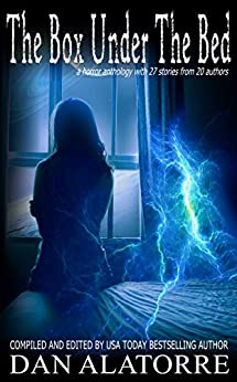 The Box Under The Bed: an anthology of 27 horror stories from 20 authors by [Dan Alatorre, Allison Maruska, Jenifer Ruff, Lucy Brazier, J. A. Allen, Juliet Nubel, T.A. Henry, Ann Marie Andrus, Heather Hackett, Daniel Alatorre]