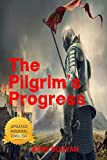 The Pilgrim's Progress: An Updated Modern-Day Version of John Bunyan's Pilgrim's Progress (Revised And Illustrated)
