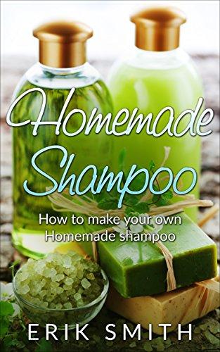 Homemade Shampoo: A beginners guide to making homemade shampoo (English Edition)
