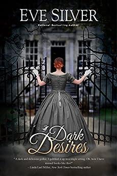 Dark Desires (Dark Gothic Book 1) by [Eve Silver]