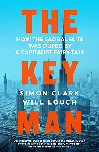 Compare Textbook Prices for The Key Man: How the Global Elite Was Duped by a Capitalist Fairy Tale  ISBN 9780241439104 by Clark, Simon,Louch, Will