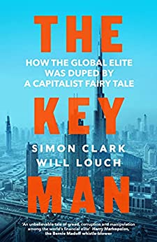 The Key Man: How the Global Elite Was Duped by a Capitalist Fairy Tale (English Edition) par [Simon Clark, Will Louch]