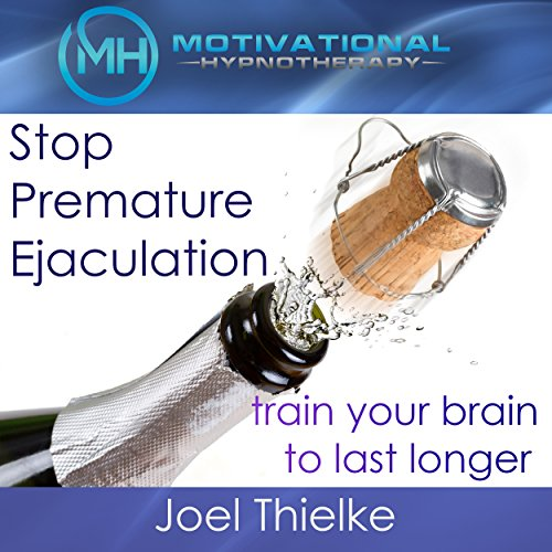 Stop Premature Ejaculation, Train Your Brain to Last Longer with Self-Hypnosis, Meditation and Affirmations audiobook cover art