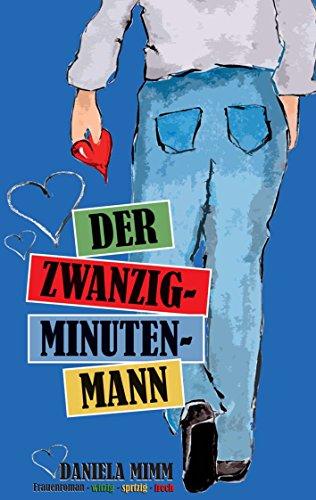 Der Zwanzig-Minuten-Mann (Daniela Mimm - Frauenroman - witzig - spritzig - frech 2)