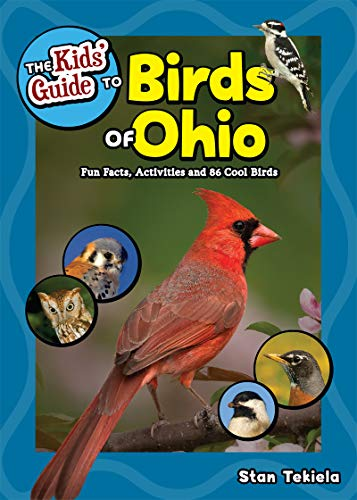The Kids' Guide to Birds of Ohio: Fun Facts, Activities and 86 Cool Birds (Birding Children's Books)