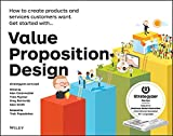 Value Proposition Design - How to Create Products and Services Customers Want.