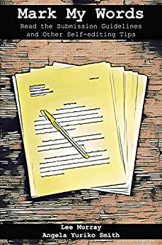Mark My Words: Read the Submission Guidelines and other Self-editing Tips by [Angela Yuriko Smith, Lee Murray]
