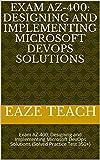Exam AZ-400: Designing and Implementing Microsoft DevOps Solutions: Exam AZ-400: Designing and Implementing Microsoft DevOps Solutions (Solved Practice Test 350+) (English Edition)