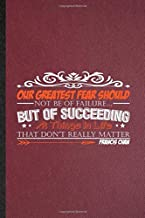 Our Greatest Fear Should Not Be Of Failure But Of Succeeding At Things In Life That Don'T Really Matter Francis Chan: Line...