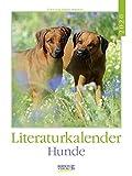 Literaturkalender Hunde 2020: Literarischer Wochenkalender * 1 Woche 1 Seite * literarische Zitate und Bilder * 24 x 32 cm