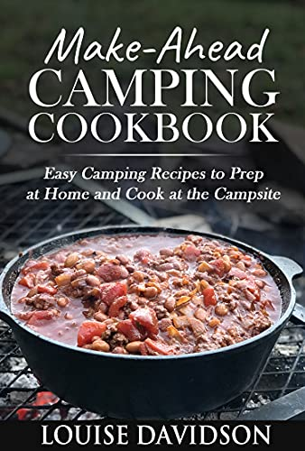Make-Ahead Camping Cookbook: Easy Camping Recipes to Prep at Home and Cook at the Campsite (Camp Cooking) by [Louise Davidson]