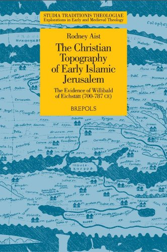 The Christian Topography of Early Islamic Jerusalem: The Evidence of Willibald of Eichstatt 700-787 Ce
