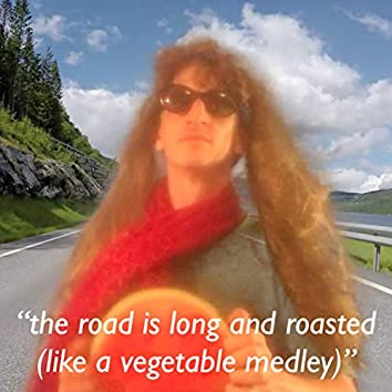 The Road Is Long and Roasted (Much Like a Vegetable Medley)