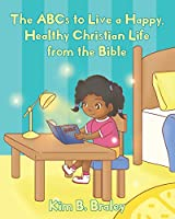 The ABCs to Live a Happy, Healthy Christian Life from the Bible
