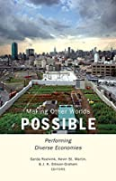 Making Other Worlds Possible: Performing Diverse Economies