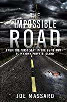 The Impossible Road: From The First Seat In The Dumb Row To My Own Private Island