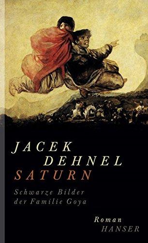 Buchseite und Rezensionen zu 'Saturn. Schwarze Bilder der Familie Goya: Roman' von Jacek Dehnel