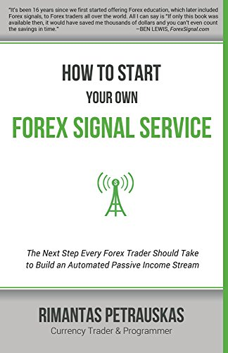 How to Start Your Own Forex Signal Service: The Next Step Every Forex Trader Should Take to Build an Automated Passive Income Stream (English Edition)