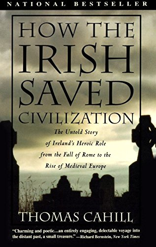 How the Irish Saved Civilization: The Untold Story of Ireland's Heroic Role From the Fall of Rome to the Rise of Medieval Europe (The Hinges of History)