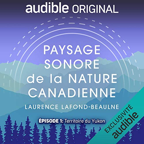 Épisode 1: Territoire du Yukon Podcast with Laurence Lafond-Beaulne cover art